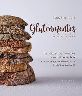 Horváth Judit - Gluténmentes pékség - Természetes alapanyagok, Házi lisztkeverékek, Kenyerek és péksütemények minden alkalomra
