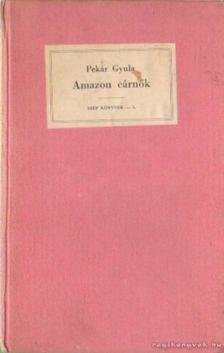 Pekár Gyula - Amazon cárnők [antikvár]