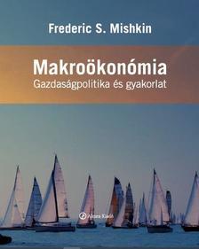 Frederic S. Mishkin - Makroökonómia - Gazdaságpolitika és gyakorlat