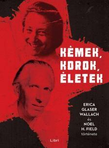Mikó Csaba - Kémek, korok, életek - Erica Glaser Wallach és Noel H. Field története [antikvár]