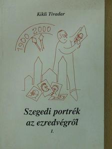 Kikli Tivadar - Szegedi portrék az ezredvégről I. (töredék) (dedikált példány) [antikvár]