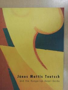 Bajkay Éva - János Mattis Teutsch and the Hungarian Avant-Garde [antikvár]