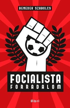 Benedek Szabolcs - Focialista forradalom