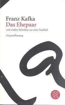 Franz Kafka - Das Ehepaar und andere Schriften aud sem Nachlaß [antikvár]
