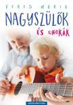 Veres Mária - Nagyszülők és unokák - második, javított kiadás