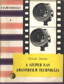 Pataki István - A szuper 8-as amatőrfilm technikája [antikvár]