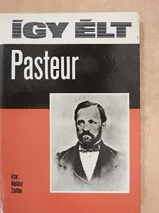 Halász Zoltán - Így élt Pasteur [antikvár]