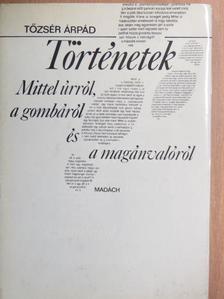 Tőzsér Árpád - Történetek Mittel úrról, a gombáról és a magánvalóról [antikvár]