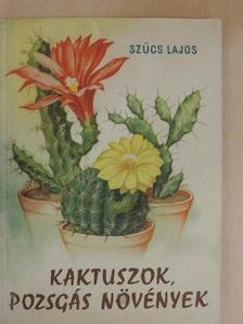 Szűcs Lajos - Kaktuszok, pozsgás növények [antikvár]