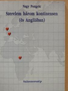 Nagy Pongrác - Szerelem három kontinensen (és Angliában) [antikvár]
