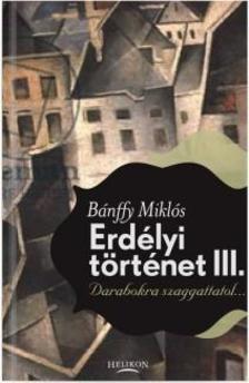 BÁNFFY MIKLÓS - Erdélyi történet III. - Darabokra szaggattatol