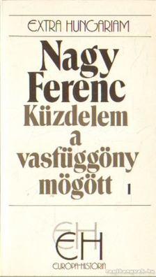 Nagy Ferenc - Küzdelem a vasfüggöny mögött I. [antikvár]