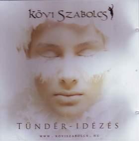 Kövi Szabolcs - TÜNDÉR-IDÉZÉS - CD -KÖVI