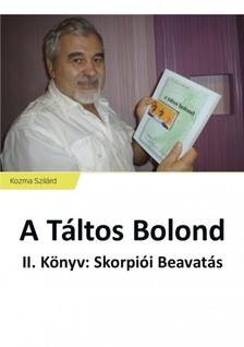 Szilárd Kozma - A Táltos Bolond - II. Könyv: Skorpiói Beavatás [eKönyv: epub, mobi]
