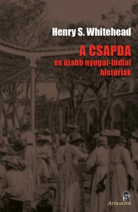 Henry S. Whitehead - A CSAPDA és újabb nyugat-indiai históriák