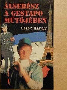 Szabó Károly - Álsebész a Gestapo műtőjében [antikvár]