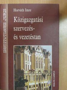 Horváth Imre - Közigazgatási szervezés- és vezetéstan [antikvár]
