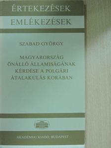 Szabad György - Magyarország önálló államiságának kérdése a polgári átalakulás korában [antikvár]