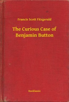 F. Scott Fitzgerald - The Curious Case of Benjamin Button [eKönyv: epub, mobi]