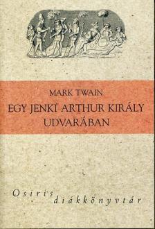 Twain, Mark - EGY JENKI ARTHUR KIRÁLY UDVARÁBAN - OSIRIS DIÁKKÖNYVTÁR -