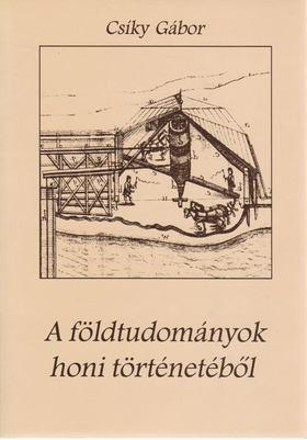 Csíky Gábor - A földtudományok honi történetéből [antikvár]
