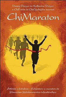 Danny és Katherine Dreyer - ChiMaratonÁttörés a futásban.  Edzésterv a maratonés félmaraton fájdalommentes teljesítéséhez