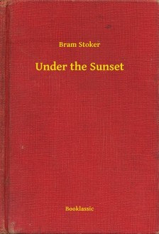 Bram STOKER - Under the Sunset [eKönyv: epub, mobi]