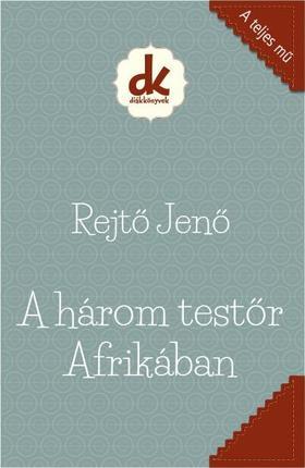REJTŐ JENŐ - A három testőr Afrikában - Diákkönyvek