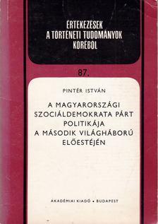 Pintér István - A Magyarországi Szociáldemokrata Párt politikája a második világháború előestéjén [antikvár]