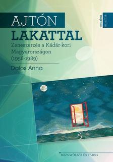 Dalos Anna - Ajtón lakattal - Zeneszerzés a Kádár-kori Magyarországon (1956-1989)
