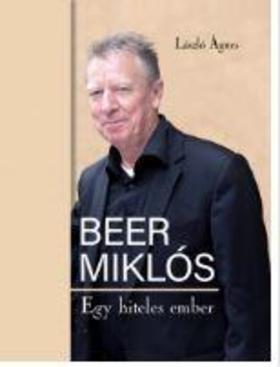 László Ágnes - Beer Miklós - Egy hiteles ember