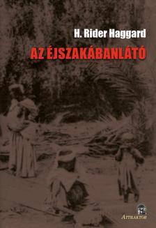 H. Rider Haggard - AZ ÉJSZAKÁBANLÁTÓ