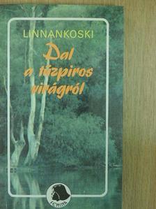 Linnankoski - Dal a tűzpiros virágról [antikvár]