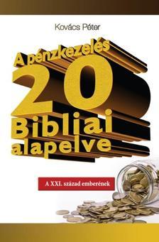 Kovács Péter - A pénzkezelés 20 bibliai alapelve /A XXI. század emberének