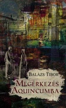 Balázs Tibor - Megérkezés Aquincumba