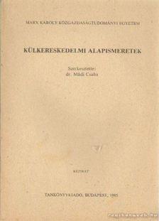 Mádi Csaba dr. - Külkereskedelmi alapismeretek [antikvár]