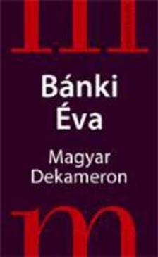 Bánki Éva - MAGYAR DEKAMERON /NOVELLÁRIUM/