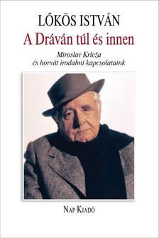 Lőkös István - A Dráván túl és innen - Miroslav Krle¾a  és horvát irodalmi kapcsolataink