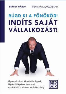 Berger Gábor - Rúgd ki a főnököd! Indíts saját vállalkozást!