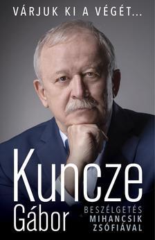Kuncze Gábor - Várjuk ki a végét... - Beszélgetés Mihancsik Zsófiával