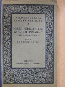 Bartucz Lajos - Mikép fedezte fel az ember önmagát? [antikvár]