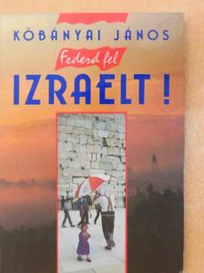 Kőbányai János - Fedezd fel Izraelt! [antikvár]
