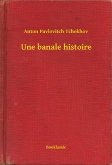 Tchekhov Anton Pavlovitch - Une banale histoire [eKönyv: epub, mobi]