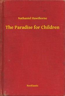 Nathaniel Hawthorne - The Paradise for Children [eKönyv: epub, mobi]
