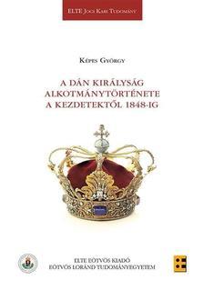Képes György - A Dán Királyság alkotmánytörténete a kezdetektől 1848-ig