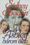 Sheldon Sidney - Ashley három élete [antikvár]