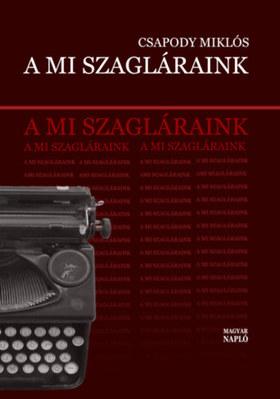 Csapody Miklós - A mi szagláraink Irodalmi élet, politika és állambiztonság 1974-1989