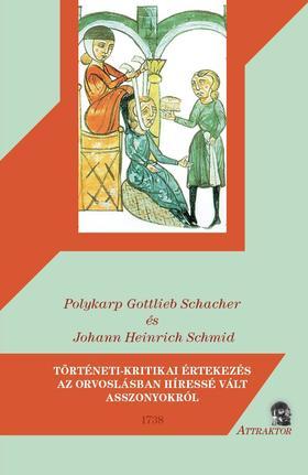 Polykarp Gottlieb Schacher és Johann Heinrich Schmid - TÖRTÉNETI-KRITIKAI ÉRTEKEZÉS AZ ORVOSLÁSBAN HÍRESSÉ VÁLT ASSZONYOKRÓL