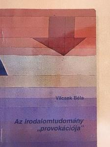 """Vilcsek Béla - Az irodalomtudomány """"provokációja"""" [antikvár]"""