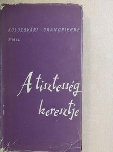Kolozsvári Grandpierre Emil - A tisztesség keresztje [antikvár]
